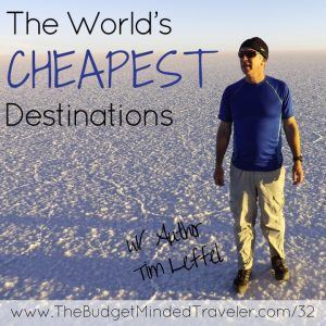 Bmt 032 The World S Cheapest Destinations With Author Tim Leffel